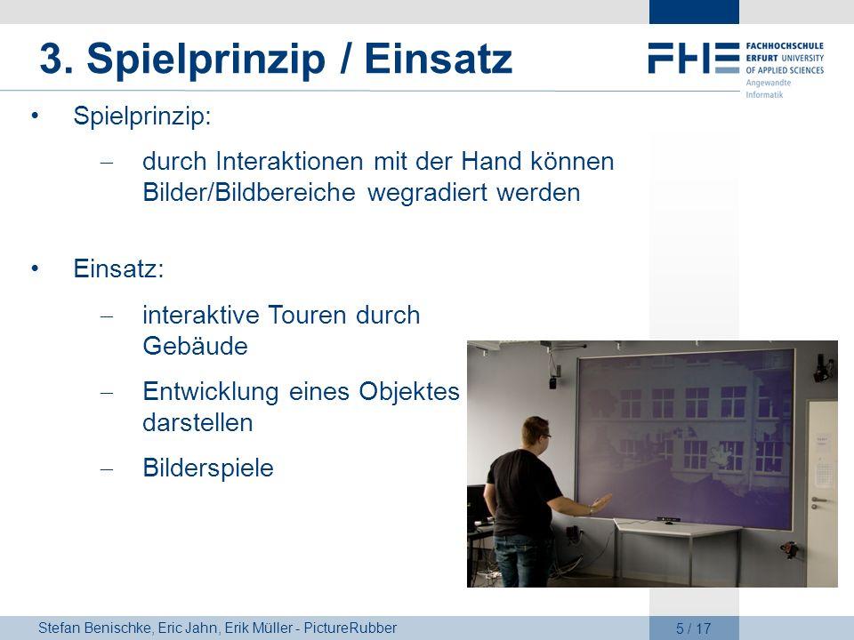 Stefan Benischke, Eric Jahn, Erik Müller - PictureRubber 5 / 17 3. Spielprinzip / Einsatz Spielprinzip: durch Interaktionen mit der Hand können Bilder