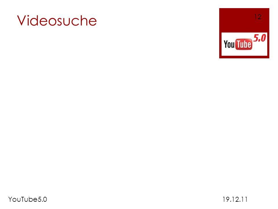 Videosuche 19.12.11 12 YouTube5.0