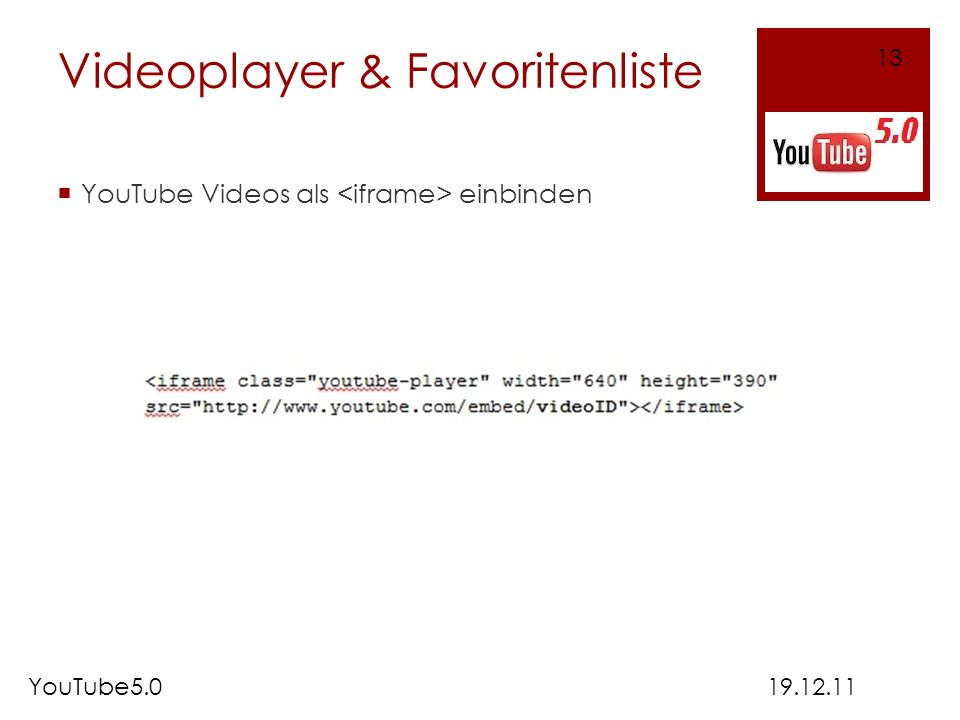 Videoplayer & Favoritenliste YouTube Videos als einbinden 19.12.11 13 YouTube5.0