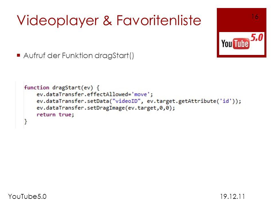 Videoplayer & Favoritenliste Aufruf der Funktion dragStart() 19.12.11YouTube5.0 16