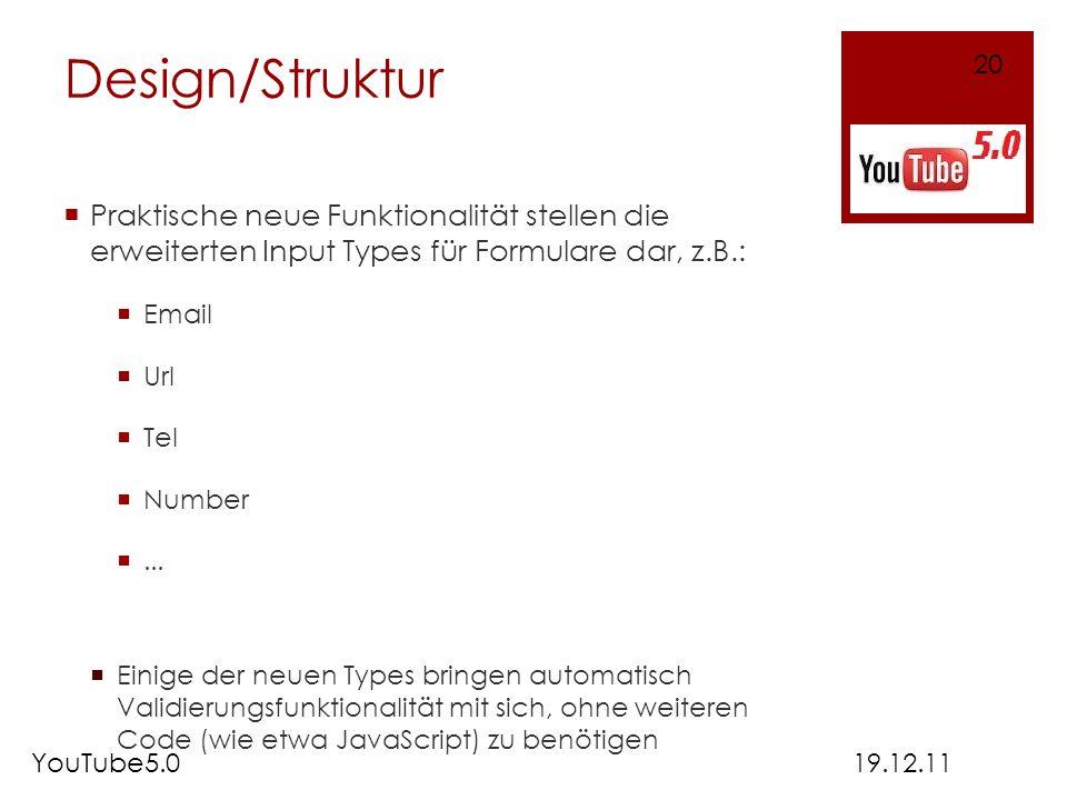 Design/Struktur Praktische neue Funktionalität stellen die erweiterten Input Types für Formulare dar, z.B.: Email Url Tel Number... Einige der neuen T