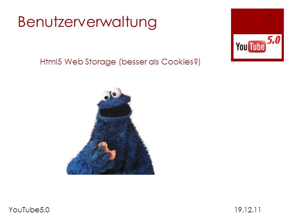 Benutzerverwaltung 19.12.11 7 YouTube5.0 Html5 Web Storage (besser als Cookies?)