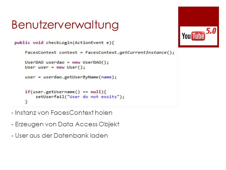 Benutzerverwaltung - Instanz von FacesContext holen - Erzeugen von Data Access Objekt - User aus der Datenbank laden
