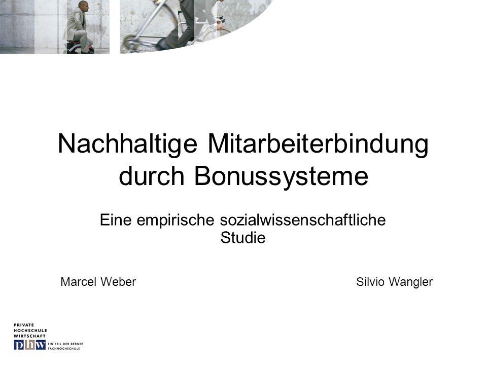 Nachhaltige Mitarbeiterbindung durch Bonussysteme Eine empirische sozialwissenschaftliche Studie Marcel WeberSilvio Wangler