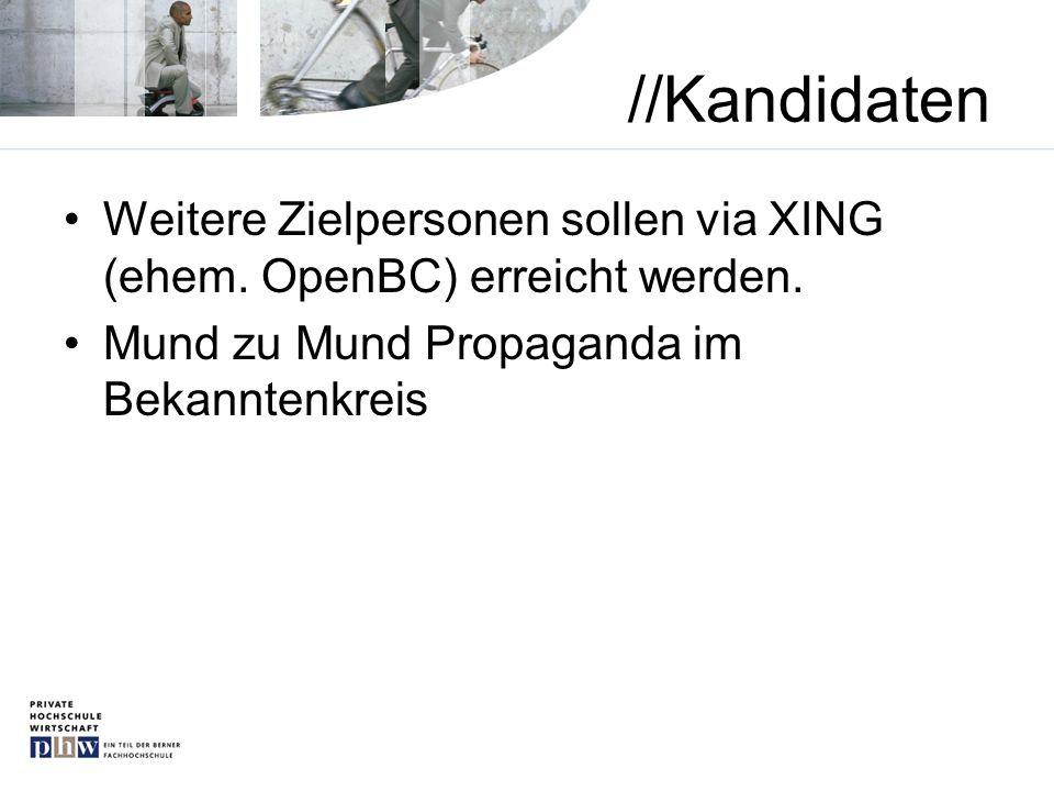 //Kandidaten Weitere Zielpersonen sollen via XING (ehem. OpenBC) erreicht werden. Mund zu Mund Propaganda im Bekanntenkreis