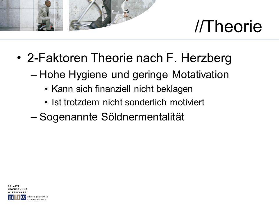 //Theorie 2-Faktoren Theorie nach F. Herzberg –Hohe Hygiene und geringe Motativation Kann sich finanziell nicht beklagen Ist trotzdem nicht sonderlich