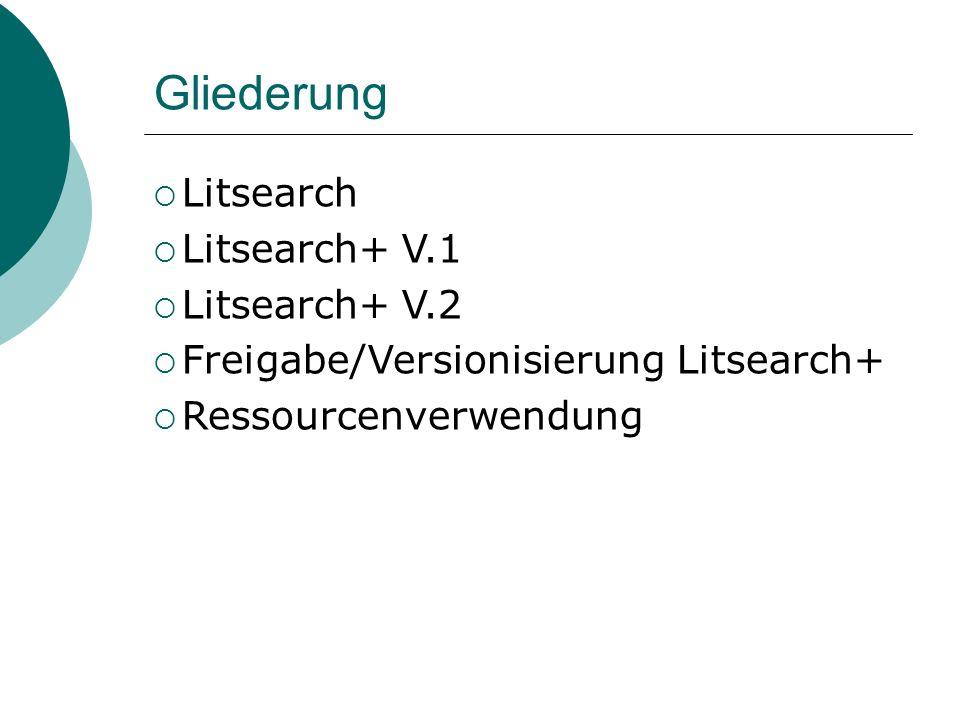 Gliederung Litsearch Litsearch+ V.1 Litsearch+ V.2 Freigabe/Versionisierung Litsearch+ Ressourcenverwendung