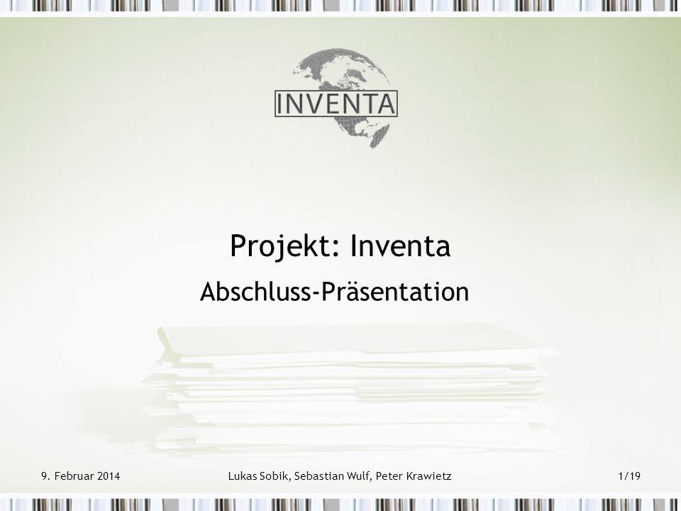 9. Februar 2014Lukas Sobik, Sebastian Wulf, Peter Krawietz1/19 Projekt: Inventa Abschluss-Präsentation