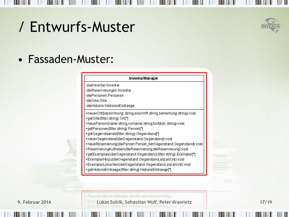 / Entwurfs-Muster Fassaden-Muster: 9. Februar 2014Lukas Sobik, Sebastian Wulf, Peter Krawietz17/19