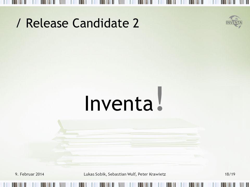 9. Februar 2014Lukas Sobik, Sebastian Wulf, Peter Krawietz18/19 / Release Candidate 2 Inventa !