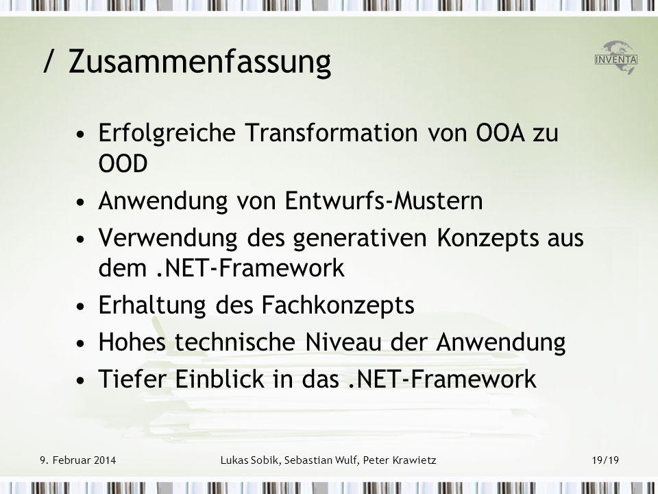 9. Februar 2014Lukas Sobik, Sebastian Wulf, Peter Krawietz19/19 / Zusammenfassung Erfolgreiche Transformation von OOA zu OOD Anwendung von Entwurfs-Mu