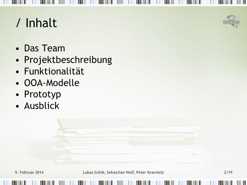 9. Februar 2014Lukas Sobik, Sebastian Wulf, Peter Krawietz2/19 / Inhalt Das Team Projektbeschreibung Funktionalität OOA-Modelle Prototyp Ausblick
