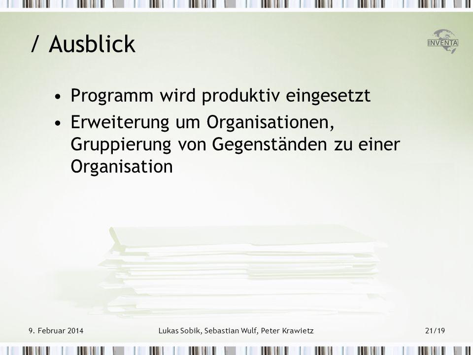 9. Februar 2014Lukas Sobik, Sebastian Wulf, Peter Krawietz21/19 / Ausblick Programm wird produktiv eingesetzt Erweiterung um Organisationen, Gruppieru
