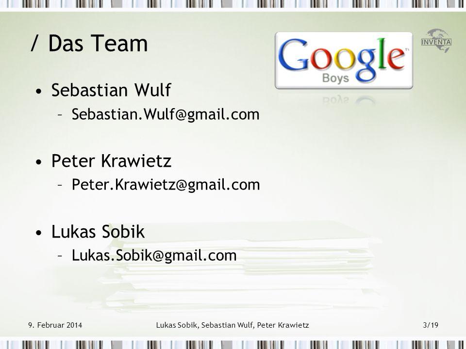 9. Februar 2014Lukas Sobik, Sebastian Wulf, Peter Krawietz3/19 / Das Team Sebastian Wulf –Sebastian.Wulf@gmail.com Peter Krawietz –Peter.Krawietz@gmai