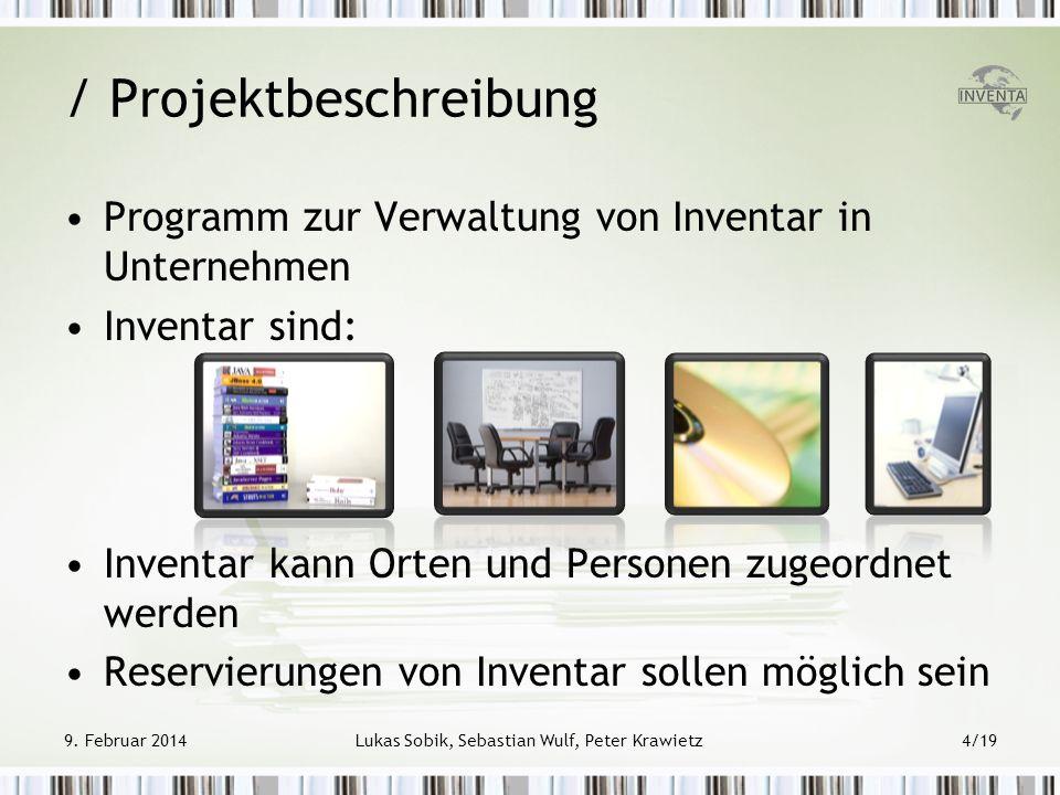 9. Februar 2014Lukas Sobik, Sebastian Wulf, Peter Krawietz4/19 / Projektbeschreibung Programm zur Verwaltung von Inventar in Unternehmen Inventar sind