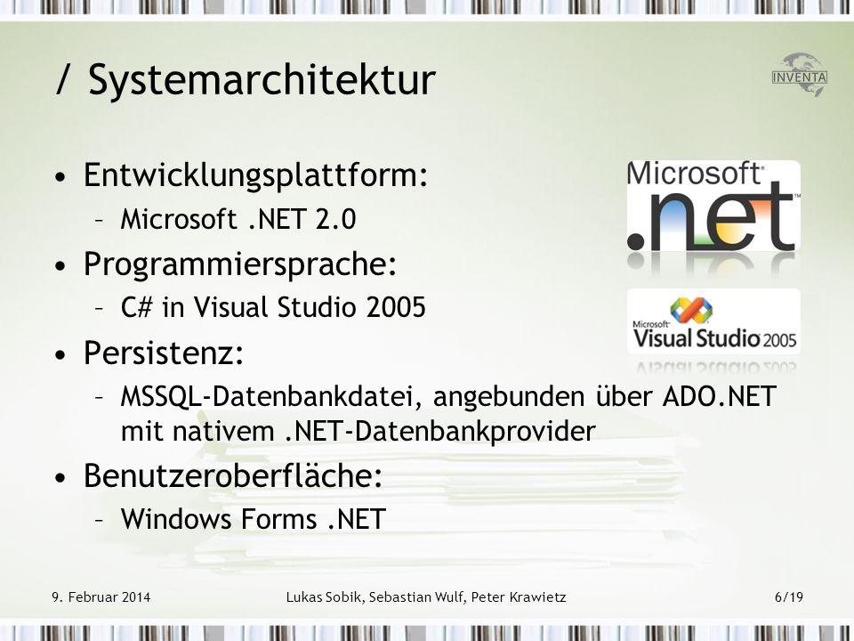 / Systemarchitektur Entwicklungsplattform: –Microsoft.NET 2.0 Programmiersprache: –C# in Visual Studio 2005 Persistenz: –MSSQL-Datenbankdatei, angebun