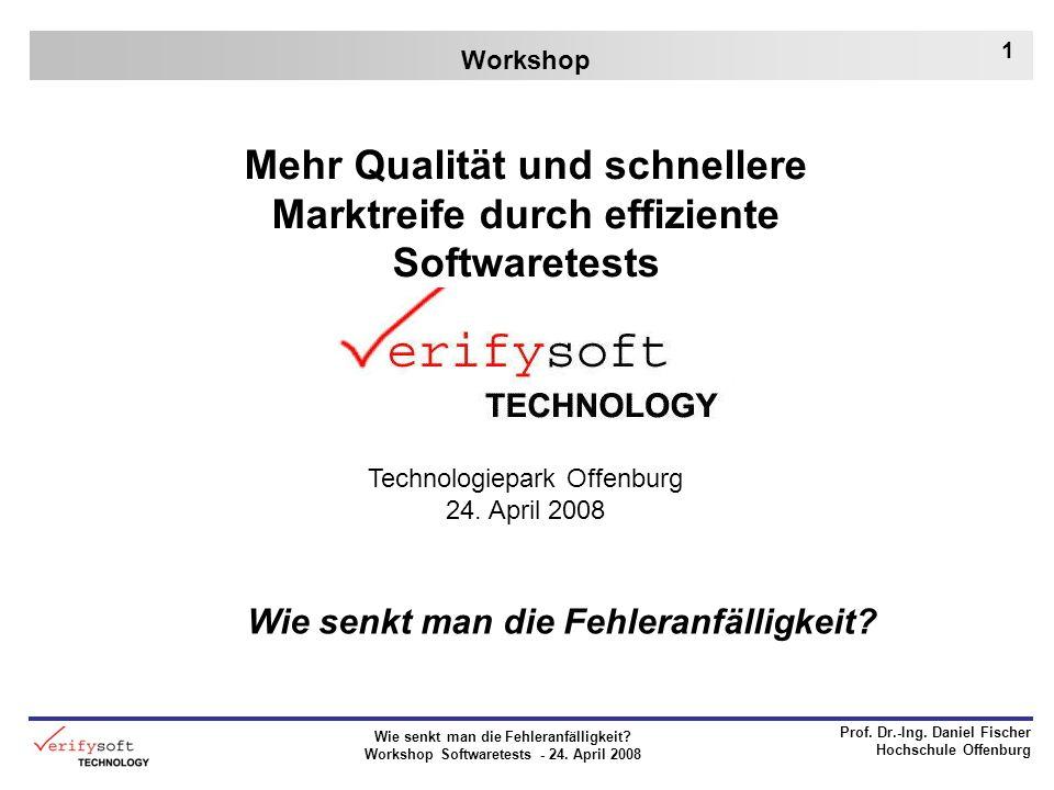 Wie senkt man die Fehleranfälligkeit? Workshop Softwaretests - 24. April 2008 Prof. Dr.-Ing. Daniel Fischer Hochschule Offenburg 1 Workshop Mehr Quali