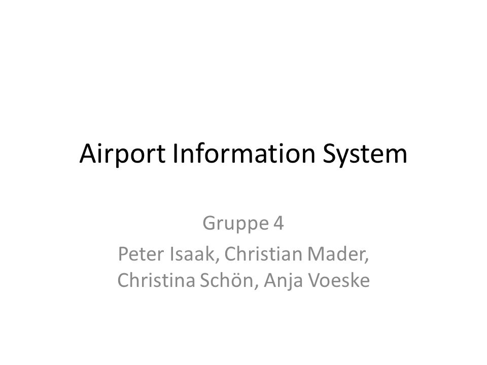 Airport Information System Gruppe 4 Peter Isaak, Christian Mader, Christina Schön, Anja Voeske