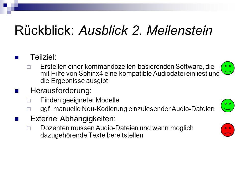Rückblick: Ausblick 2. Meilenstein Teilziel: Erstellen einer kommandozeilen-basierenden Software, die mit Hilfe von Sphinx4 eine kompatible Audiodatei