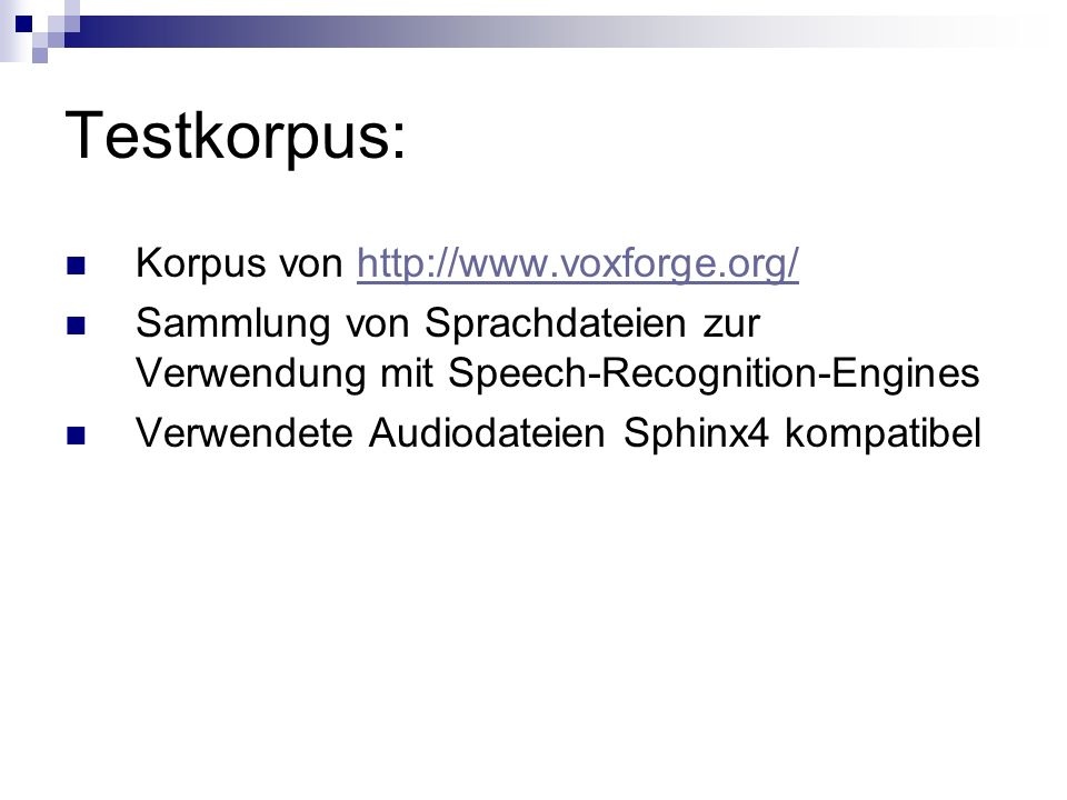 Testkorpus: Korpus von http://www.voxforge.org/http://www.voxforge.org/ Sammlung von Sprachdateien zur Verwendung mit Speech-Recognition-Engines Verwe