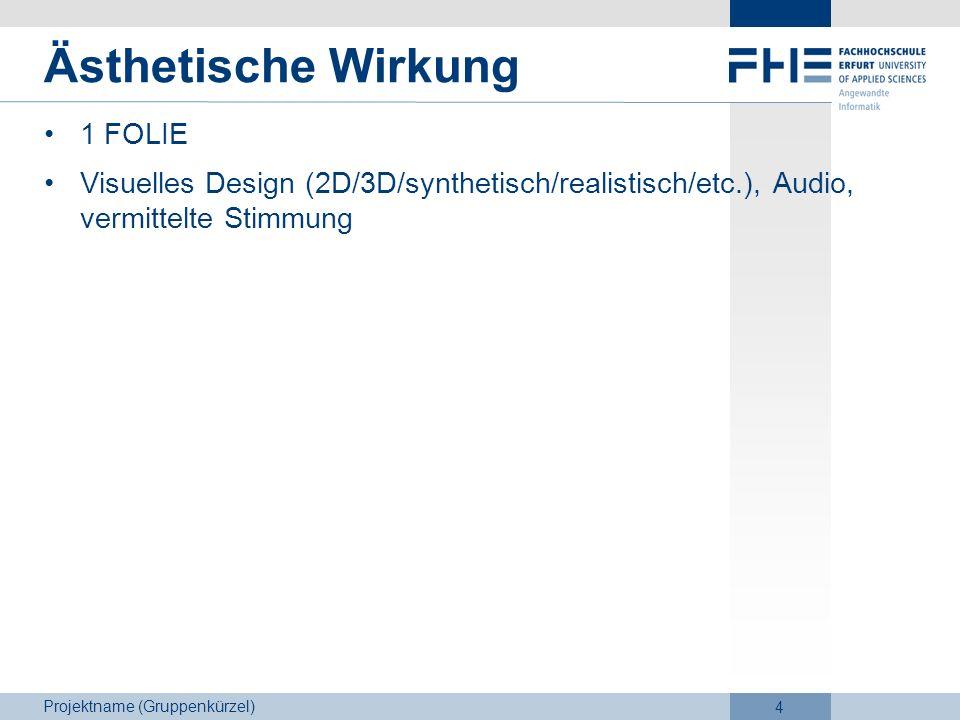 Projektname (Gruppenkürzel) 4 Ästhetische Wirkung 1 FOLIE Visuelles Design (2D/3D/synthetisch/realistisch/etc.), Audio, vermittelte Stimmung