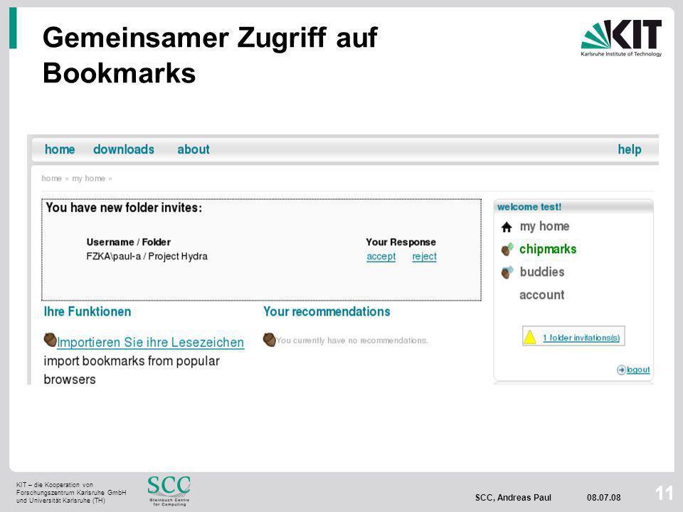 KIT – die Kooperation von Forschungszentrum Karlsruhe GmbH und Universität Karlsruhe (TH) SCC, Andreas Paul 08.07.08 11 Gemeinsamer Zugriff auf Bookmarks
