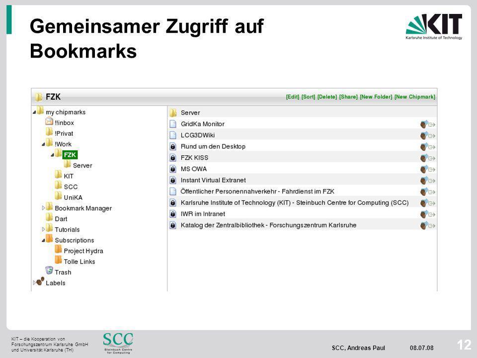 KIT – die Kooperation von Forschungszentrum Karlsruhe GmbH und Universität Karlsruhe (TH) SCC, Andreas Paul 08.07.08 12 Gemeinsamer Zugriff auf Bookmarks