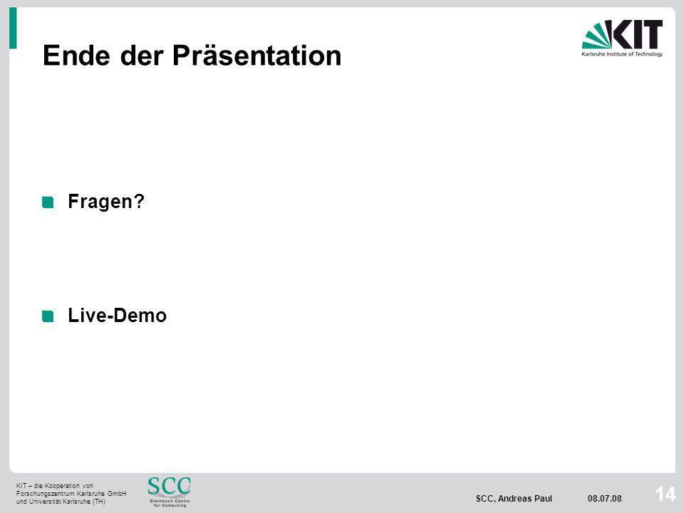 KIT – die Kooperation von Forschungszentrum Karlsruhe GmbH und Universität Karlsruhe (TH) SCC, Andreas Paul 08.07.08 14 Ende der Präsentation Fragen.