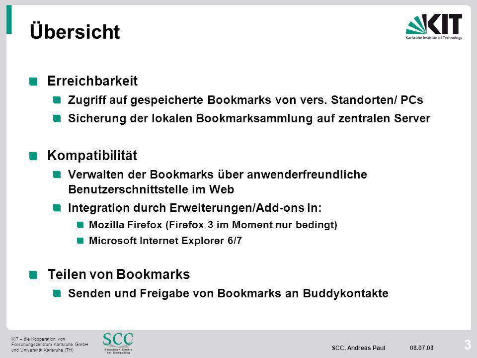 KIT – die Kooperation von Forschungszentrum Karlsruhe GmbH und Universität Karlsruhe (TH) SCC, Andreas Paul 08.07.08 3 Übersicht Erreichbarkeit Zugriff auf gespeicherte Bookmarks von vers.