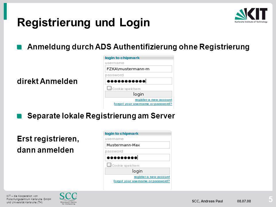 KIT – die Kooperation von Forschungszentrum Karlsruhe GmbH und Universität Karlsruhe (TH) SCC, Andreas Paul 08.07.08 5 Registrierung und Login Anmeldung durch ADS Authentifizierung ohne Registrierung direkt Anmelden Separate lokale Registrierung am Server Erst registrieren, dann anmelden
