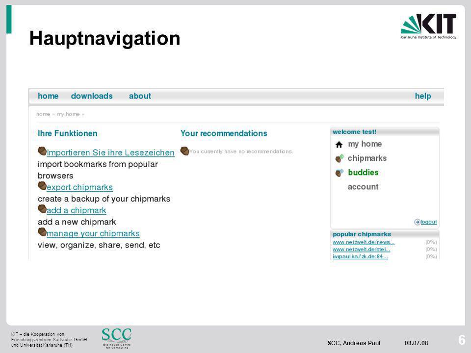 KIT – die Kooperation von Forschungszentrum Karlsruhe GmbH und Universität Karlsruhe (TH) SCC, Andreas Paul 08.07.08 6 Hauptnavigation