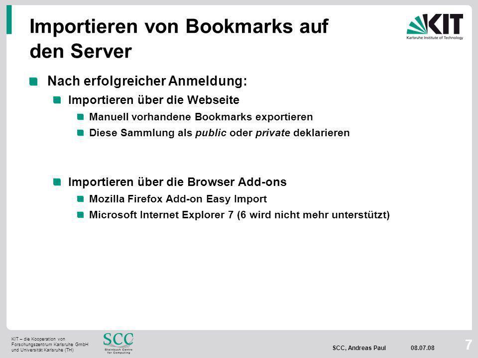 KIT – die Kooperation von Forschungszentrum Karlsruhe GmbH und Universität Karlsruhe (TH) SCC, Andreas Paul 08.07.08 8 Verwaltung der Bookmarks