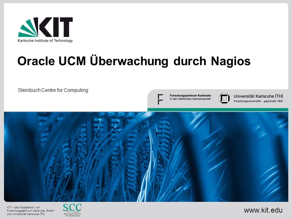 Oracle UCM Überwachung durch Nagios Steinbuch Centre for Computing www.kit.edu KIT – die Kooperation von Forschungszentrum Karlsruhe GmbH und Universi
