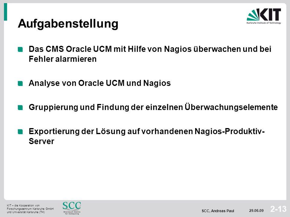 SCC, Andreas Paul 29.06.09 2-13 Aufgabenstellung Das CMS Oracle UCM mit Hilfe von Nagios überwachen und bei Fehler alarmieren Analyse von Oracle UCM u