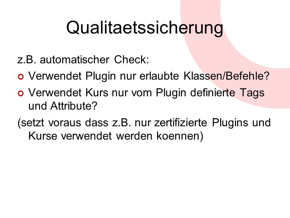 Qualitaetssicherung z.B. automatischer Check: Verwendet Plugin nur erlaubte Klassen/Befehle? Verwendet Kurs nur vom Plugin definierte Tags und Attribu