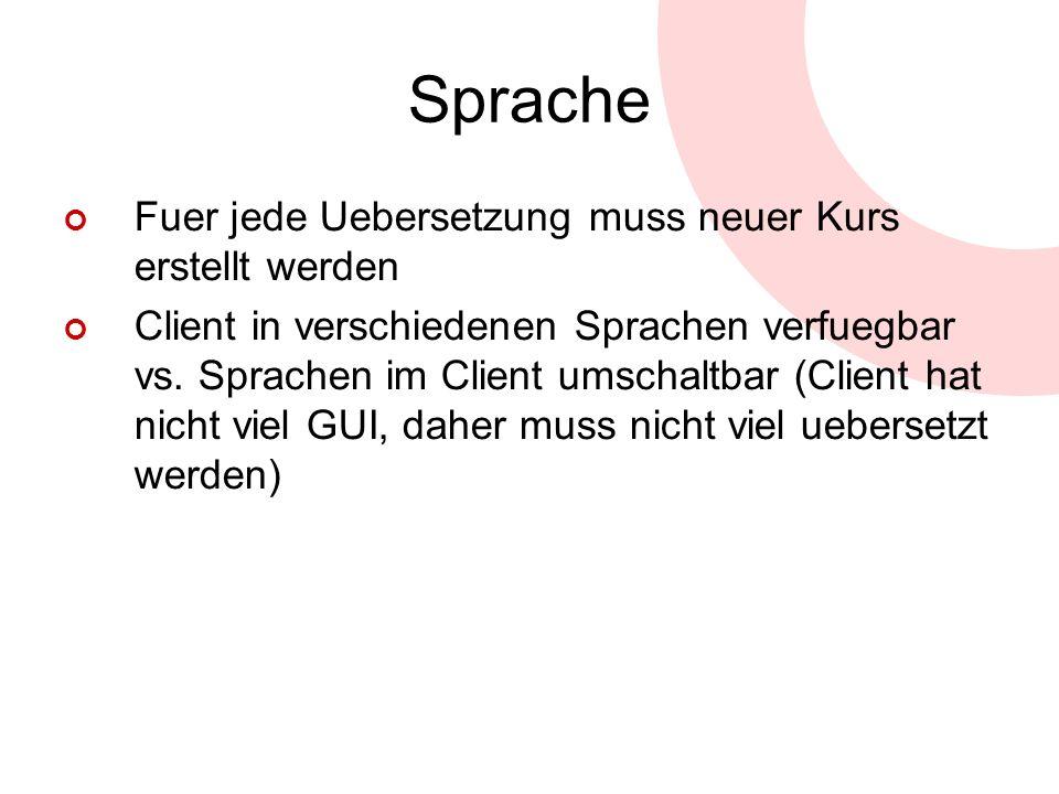 Sprache Fuer jede Uebersetzung muss neuer Kurs erstellt werden Client in verschiedenen Sprachen verfuegbar vs. Sprachen im Client umschaltbar (Client