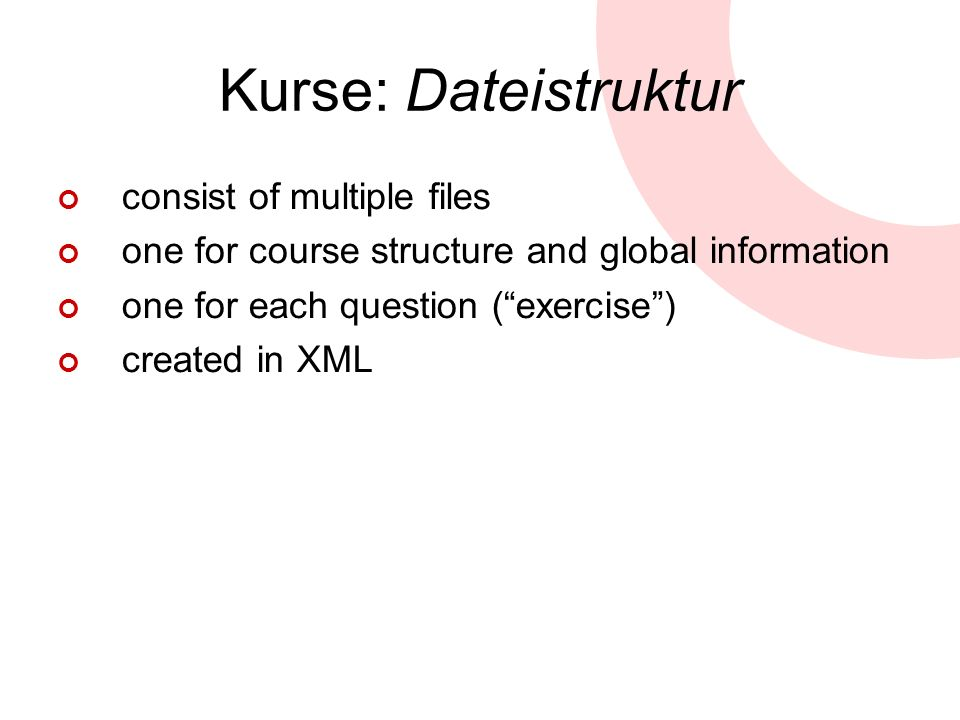 Kurse: Dateistruktur consist of multiple files one for course structure and global information one for each question (exercise) created in XML