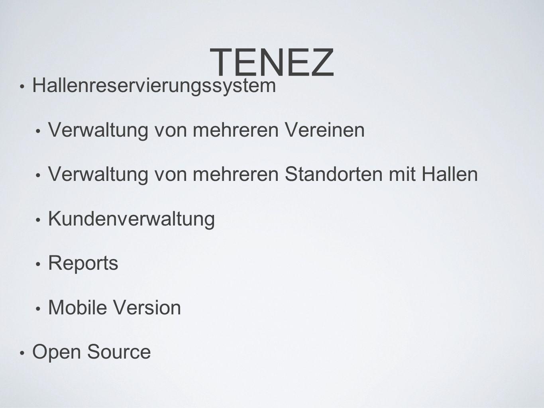 TENEZ Hallenreservierungssystem Verwaltung von mehreren Vereinen Verwaltung von mehreren Standorten mit Hallen Kundenverwaltung Reports Mobile Version Open Source