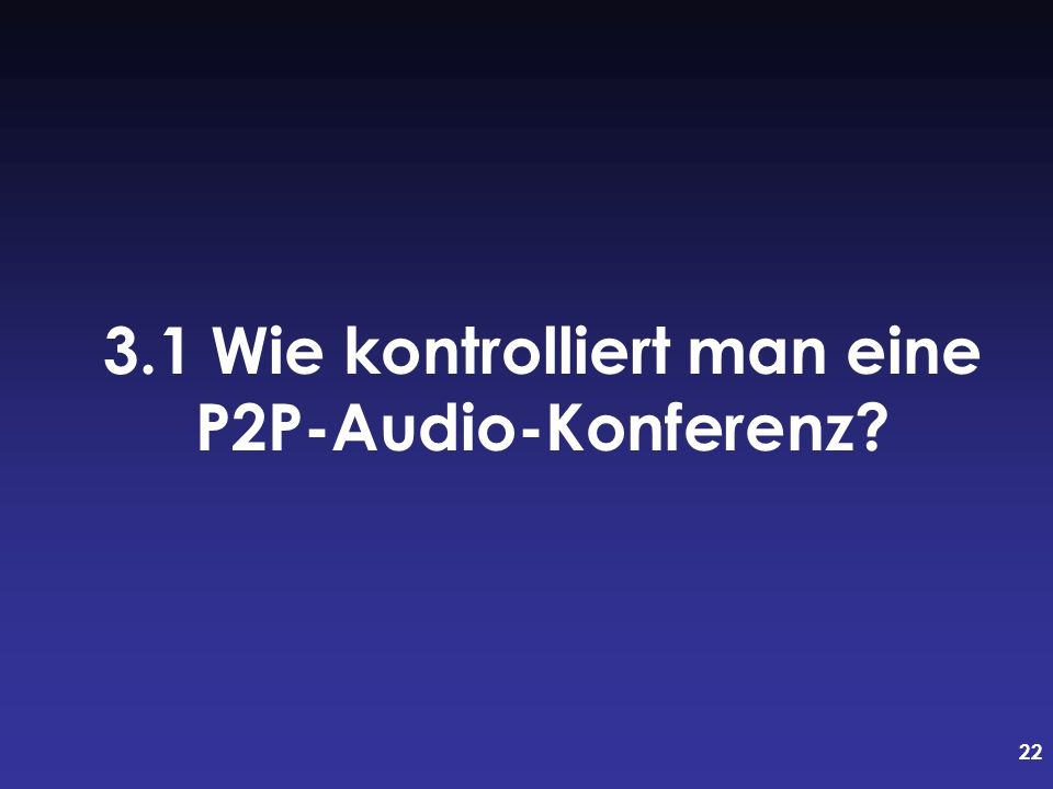 22 3.1 Wie kontrolliert man eine P2P-Audio-Konferenz?
