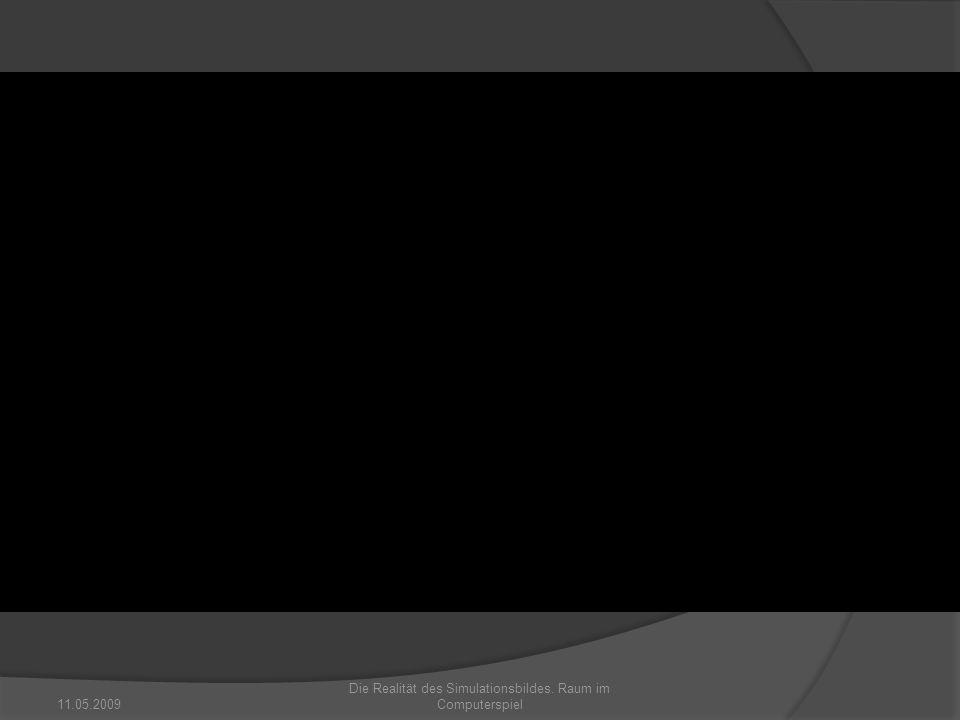 11.05.2009 Die Realität des Simulationsbildes. Raum im Computerspiel