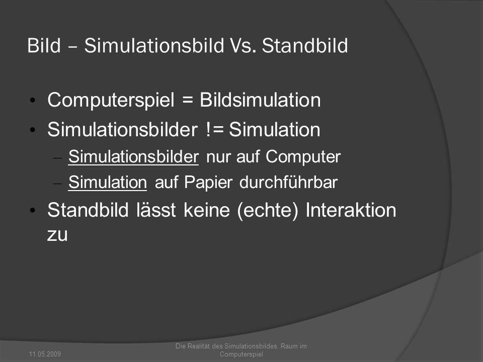 Bild – Simulationsbild Vs. Standbild Computerspiel = Bildsimulation Simulationsbilder != Simulation – Simulationsbilder nur auf Computer – Simulation