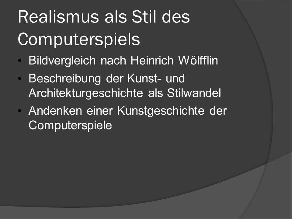 Realismus als Stil des Computerspiels Bildvergleich nach Heinrich Wölfflin Beschreibung der Kunst- und Architekturgeschichte als Stilwandel Andenken e