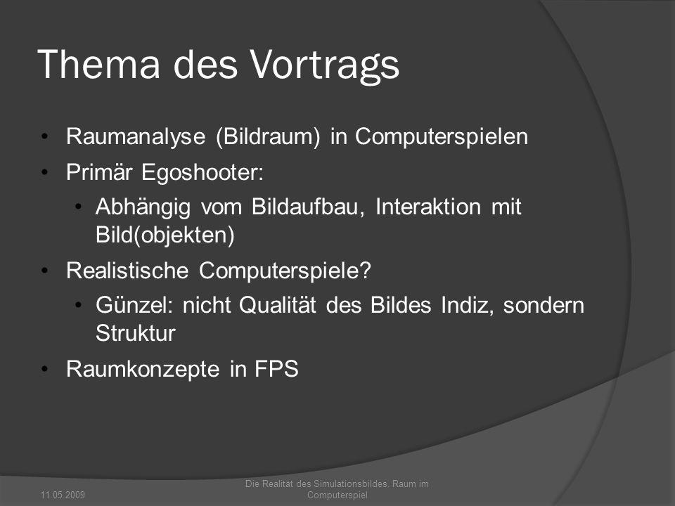 Thema des Vortrags Raumanalyse (Bildraum) in Computerspielen Primär Egoshooter: Abhängig vom Bildaufbau, Interaktion mit Bild(objekten) Realistische C