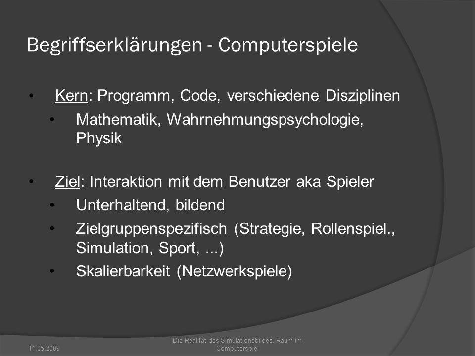 Begriffserklärungen - Computerspiele Kern: Programm, Code, verschiedene Disziplinen Mathematik, Wahrnehmungspsychologie, Physik Ziel: Interaktion mit