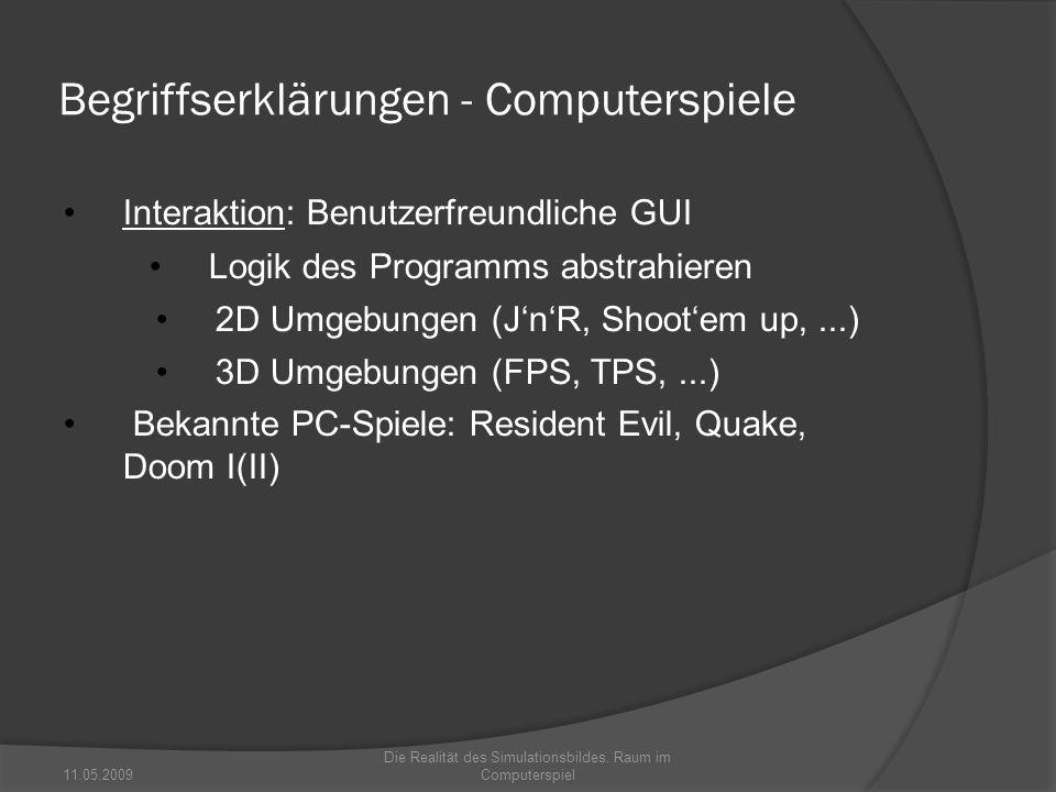 Begriffserklärungen - Computerspiele Interaktion: Benutzerfreundliche GUI Logik des Programms abstrahieren 2D Umgebungen (JnR, Shootem up,...) 3D Umge
