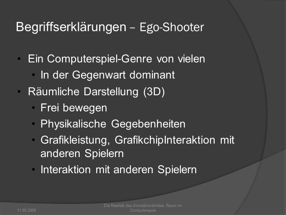 Begriffserklärungen – Ego-Shooter Ein Computerspiel-Genre von vielen In der Gegenwart dominant Räumliche Darstellung (3D) Frei bewegen Physikalische G