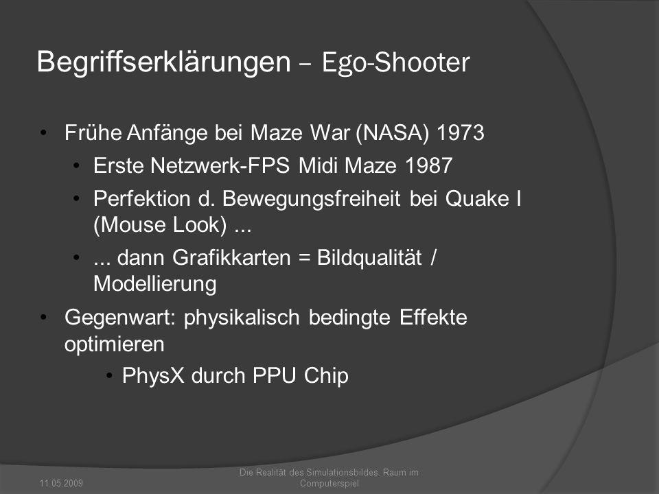 Begriffserklärungen – Ego-Shooter Frühe Anfänge bei Maze War (NASA) 1973 Erste Netzwerk-FPS Midi Maze 1987 Perfektion d. Bewegungsfreiheit bei Quake I