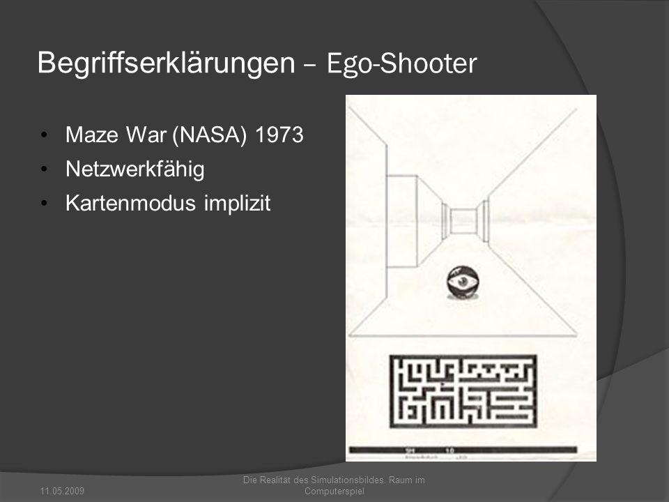 Begriffserklärungen – Ego-Shooter Maze War (NASA) 1973 Netzwerkfähig Kartenmodus implizit 11.05.2009 Die Realität des Simulationsbildes. Raum im Compu