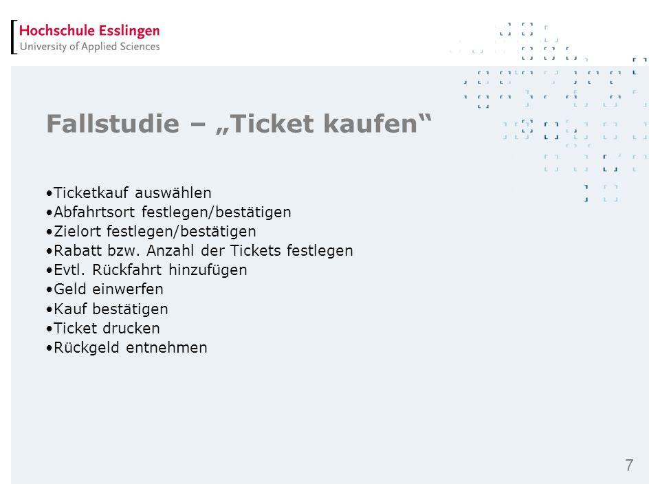 8 Fallstudie – E-Ticket aufladen E-Ticket einstecken Zahlungsmitteln eingeben (Geld/Kreditkarte) Betrag bestätigen Neuen Wert des E-Tickets anzeigen E-Ticket ausgeben Rückgeld ausgeben