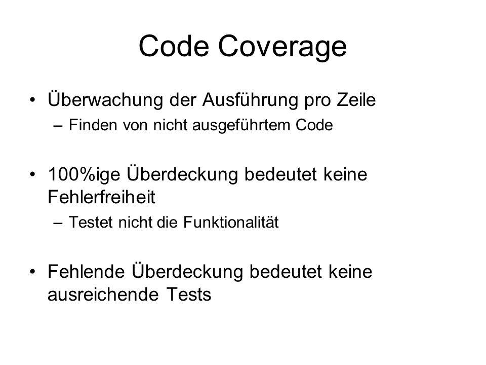 Code Coverage Überwachung der Ausführung pro Zeile –Finden von nicht ausgeführtem Code 100%ige Überdeckung bedeutet keine Fehlerfreiheit –Testet nicht